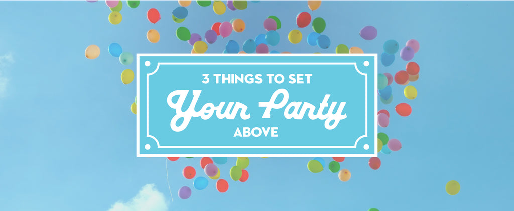 3 Things to Set Your Party Above the Rest
