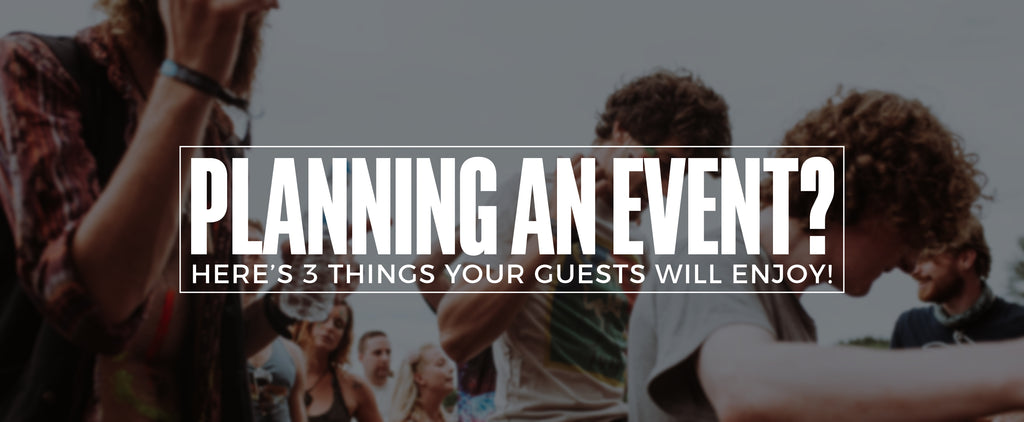 Planning an Event? Here's 3 Things Your Guests Will Enjoy!