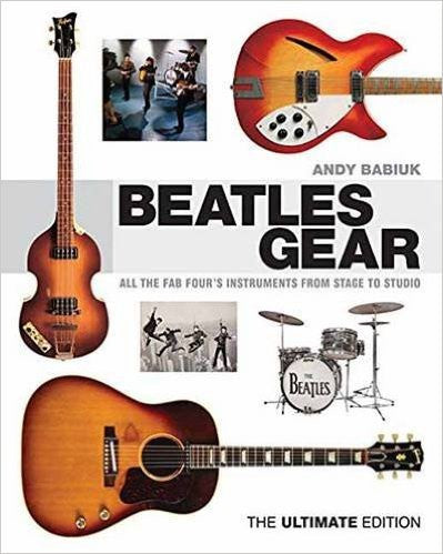 Beatles Gear - All the Fab Four's Instruments from Stage to Studio – The Ultimate Edition (Series:Book; Format:Hardcover)