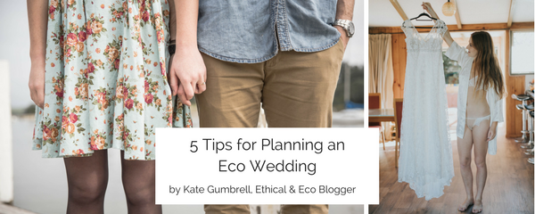 5 Tips for Planning an Ethical & Eco Wedding - by Kate Gumbrell, Eco Blogger
