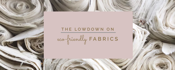 The Lowdown on Eco Fabrics: A Guide to Fabrics at Azura Bay