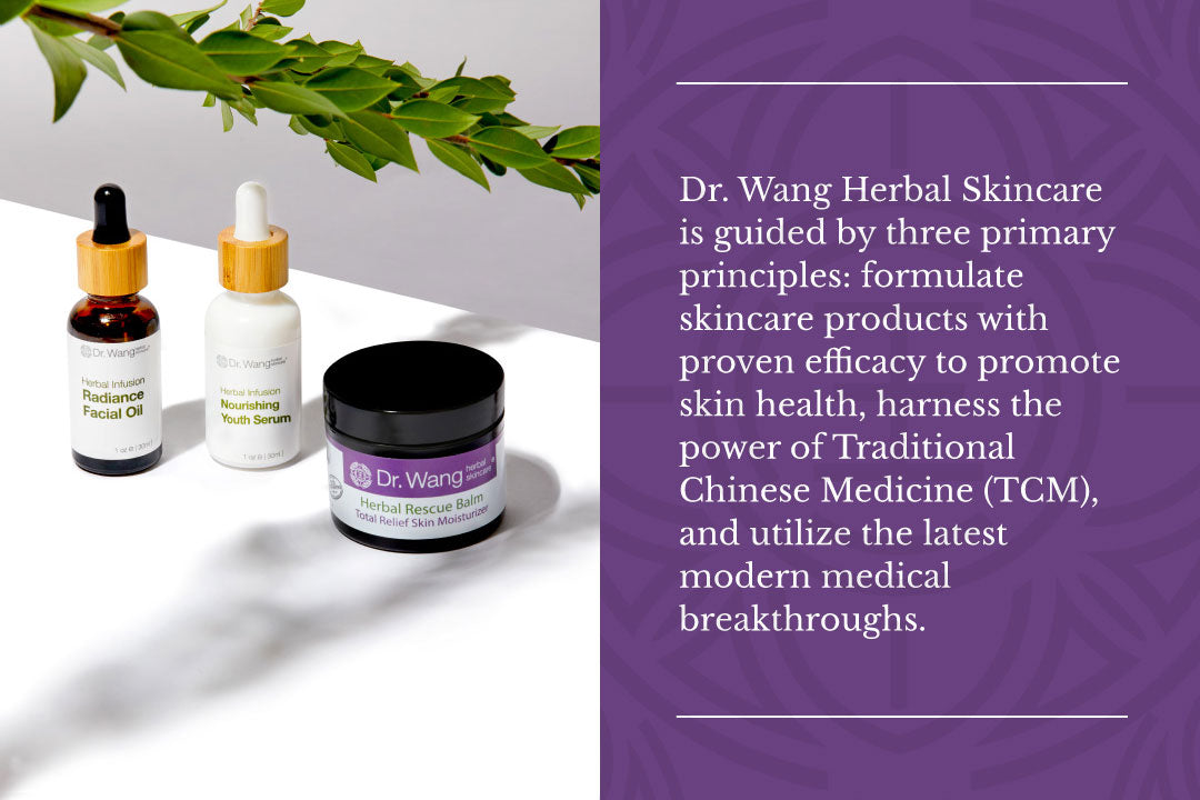 Dr. Wang Herbal Skincare is guided by three primary principles: formulate skincare products with proven efficacy to promote skin health, harness the power of Traditional Chinese Medicine (TCM), and utilize the latest modern medical breakthroughs.