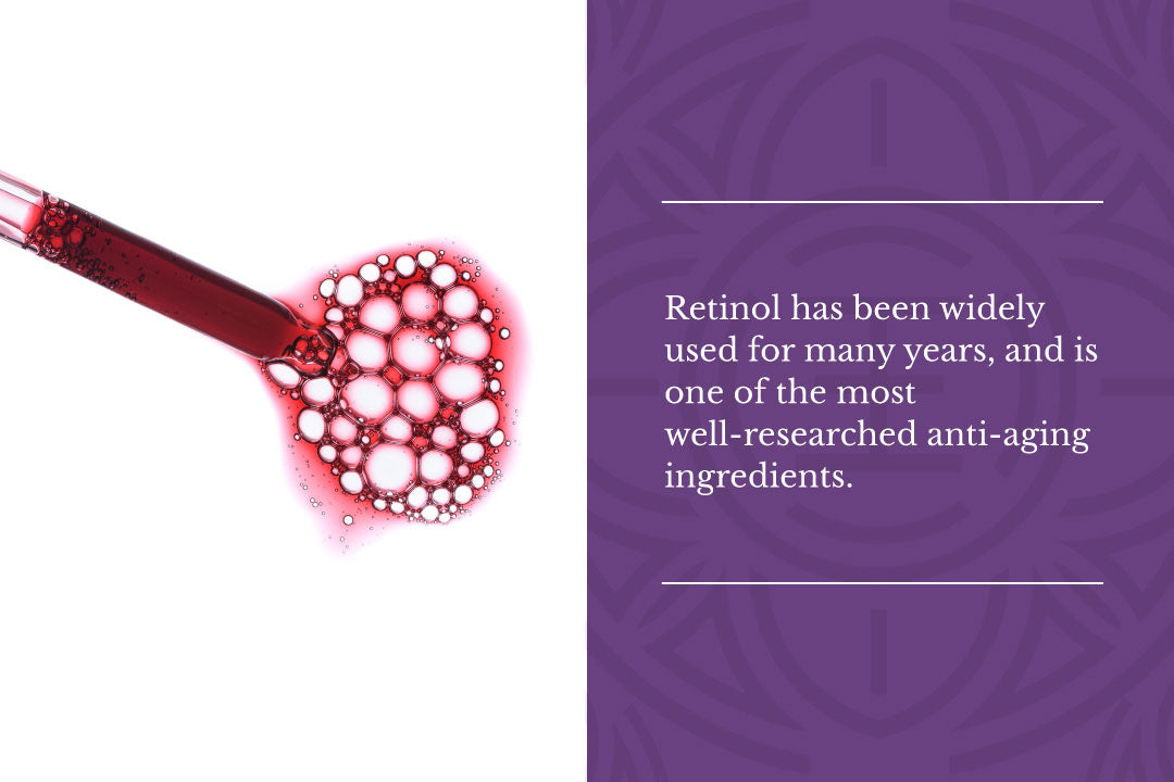 Retinol has been widely used for many years, and is one of the most well-researched anti-aging ingredients.