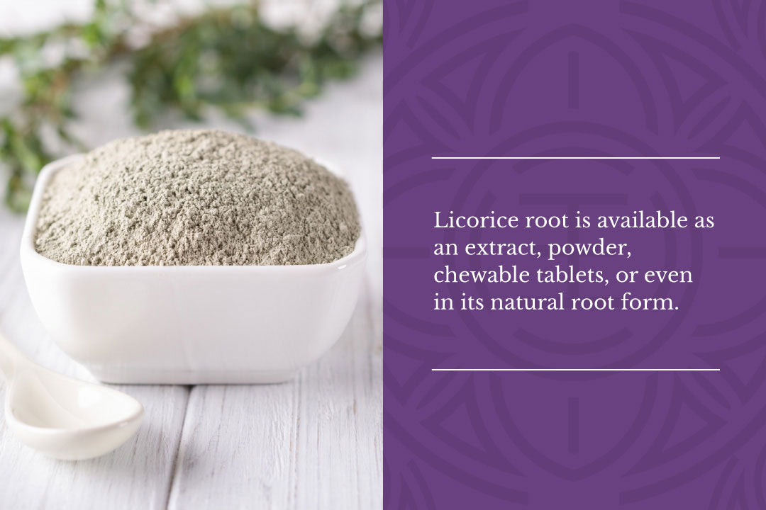 Licorice root is available as an extract, powder, chewable tablets, or even in its natural root form.
