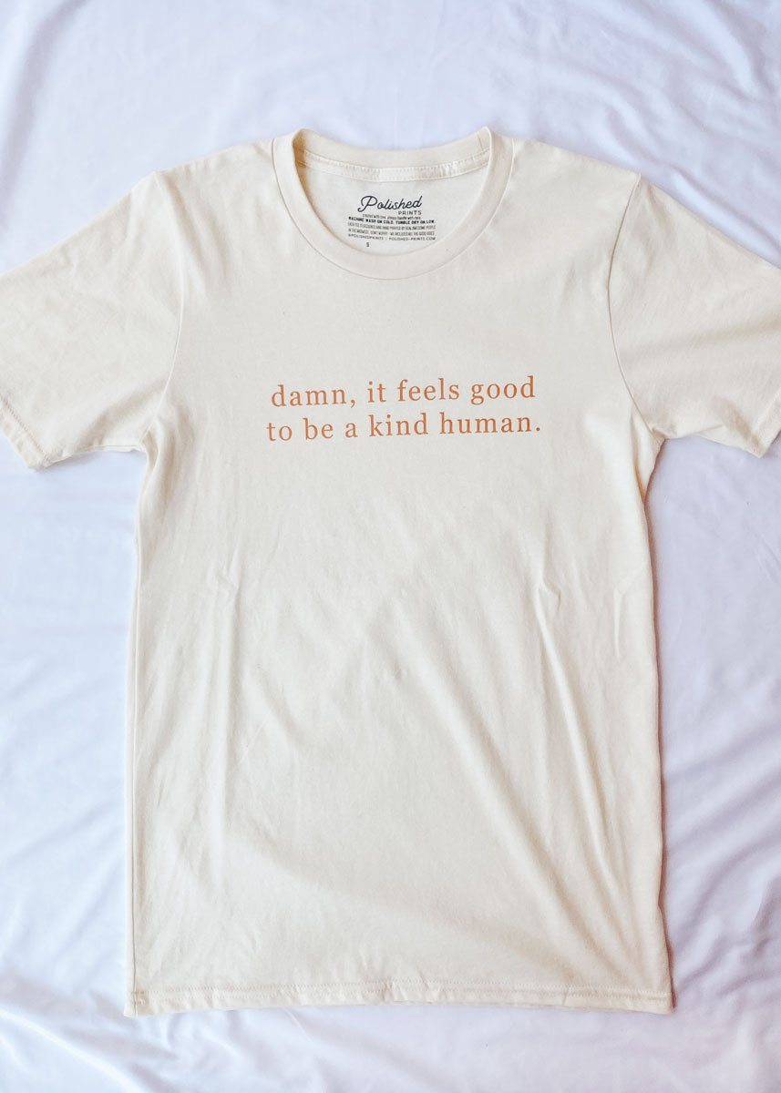 Damn It Feels Good To Be Kind Tee