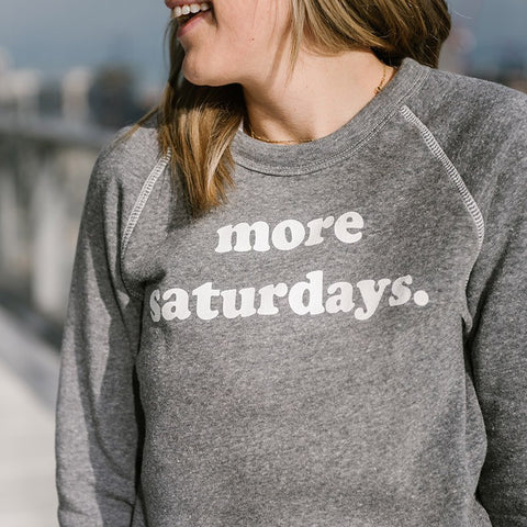 More Saturdays. Sweatshirt