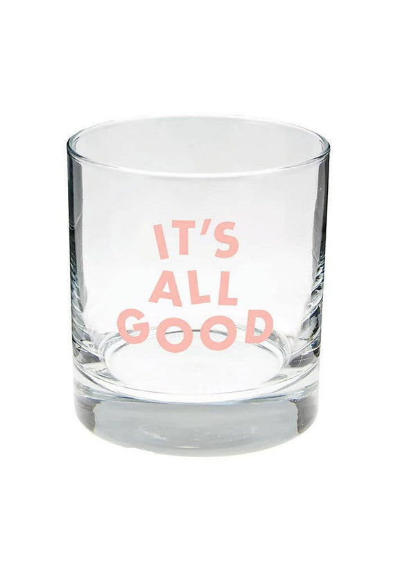 It's All Good Old Fashion Glass