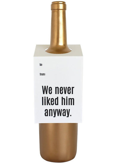 Never Liked Him Anyway Wine Tag