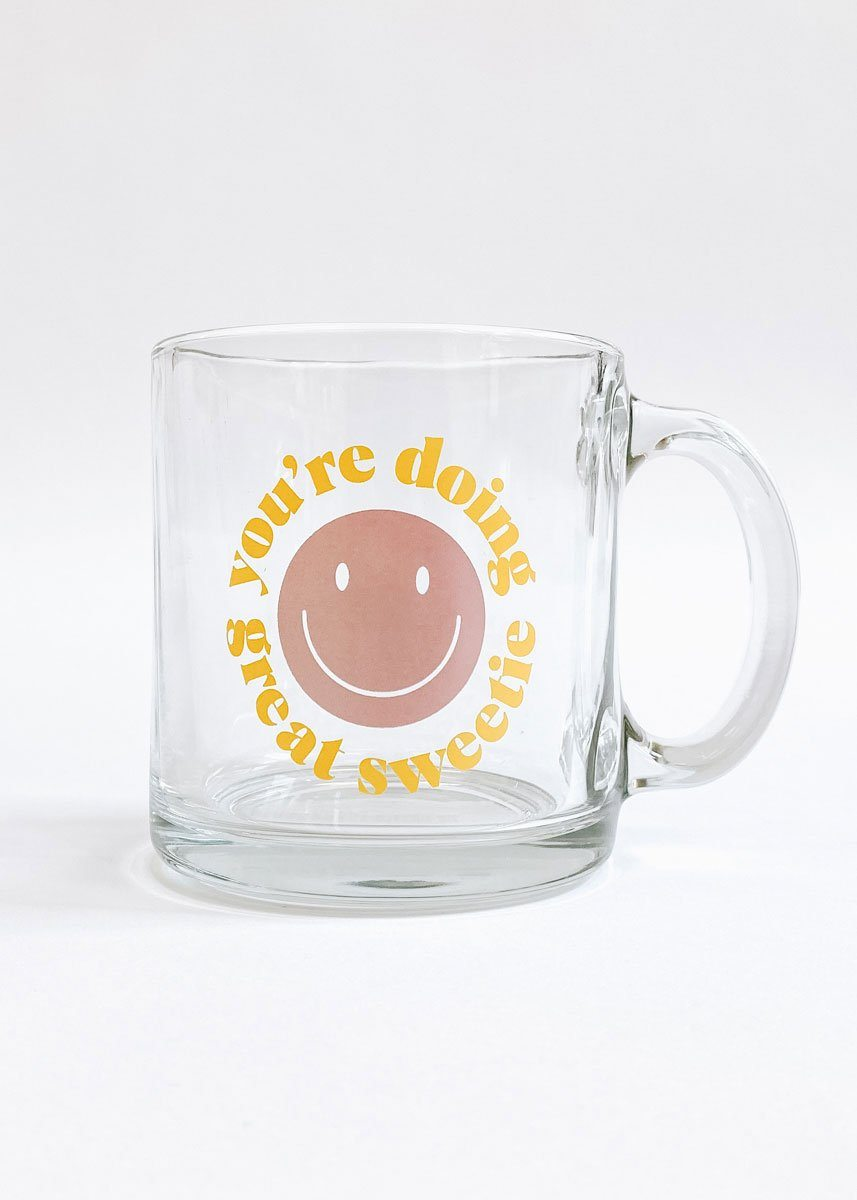You're Doing Great Sweetie Glass Mug