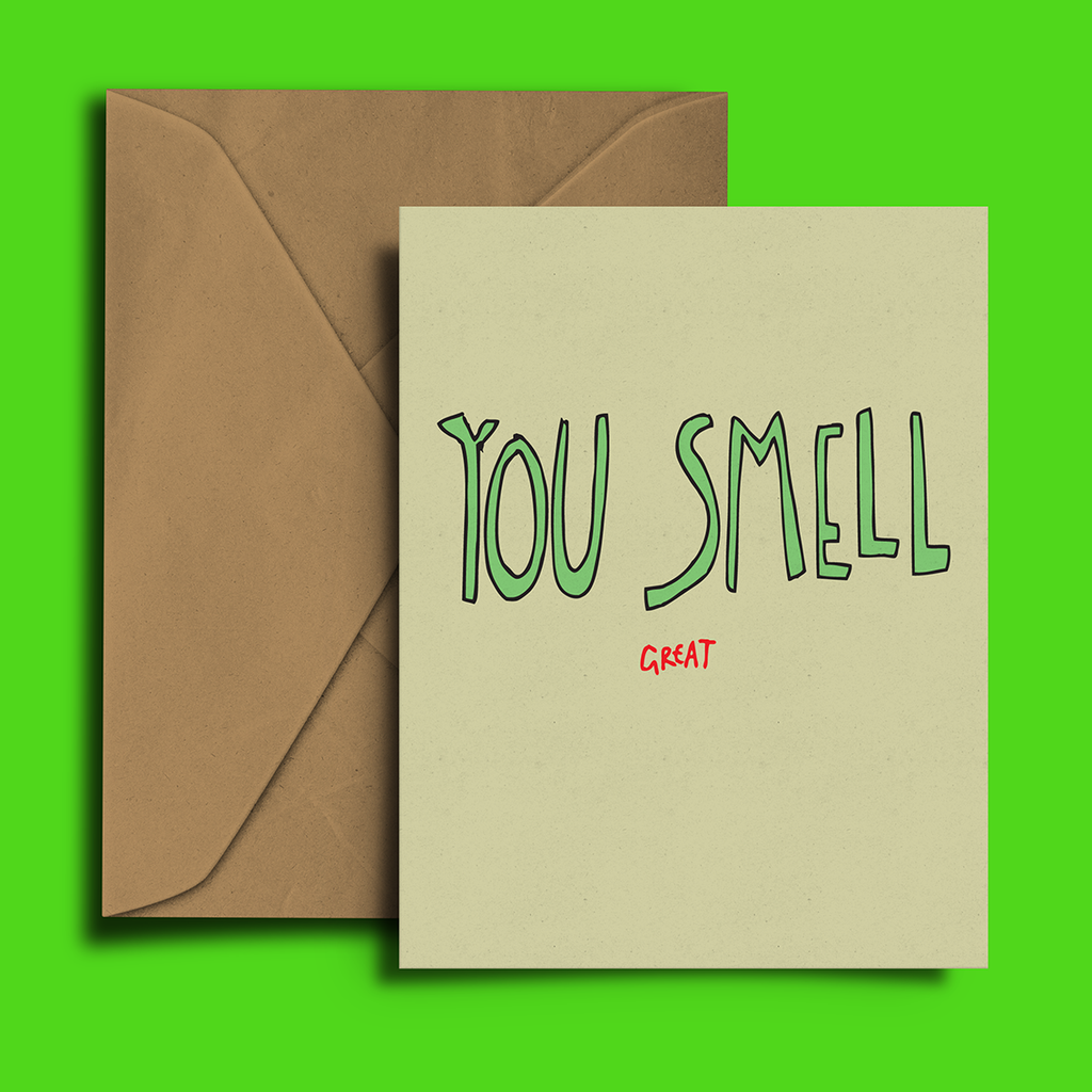 YOU SMELL...great, Greeting Card