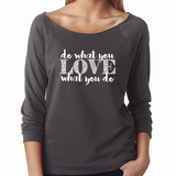 Do What You Love, Love What You Do - Ladies Terry Raw-Edge 3/4 Sleeve Sweatshirt