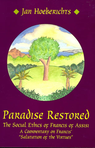 "Paradise Restored The Social Ethics of Francis of Assisi - A Commentary on Francis' Salutation of the Virtues"" """
