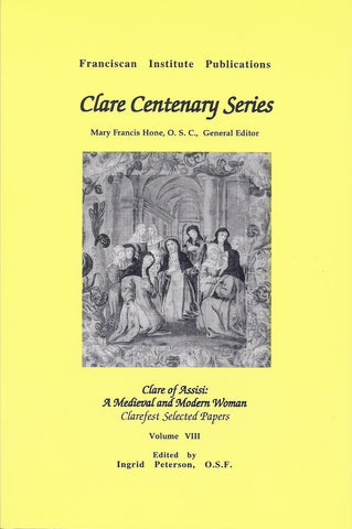 Clare of Assisi: A Medieval and Modern Woman: Clarefest Selected Papers
