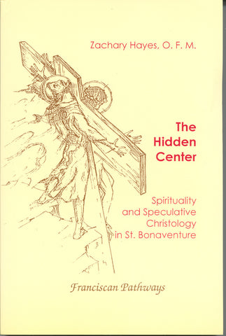 The Hidden Center: Sprituality and Speculative christology in St. Bonaventure