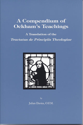 Compendium of Ockham's Teaching: A Translation of the Tactus de Principiis Theologie