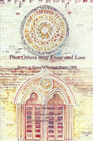 That Others Might Know and Love: Essays in Honor of Zachery Hayes, O.F.M.