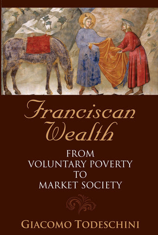 Franciscan Wealth:  From Voluntary Poverty to Market Society