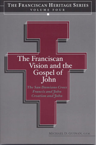 The Franciscan Vision and the Gospel of John: The San Damiano Cross, Francis and John, Creation and John
