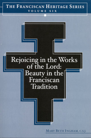 Rejoicing in the Works of the Lord Beauty in the Franciscan Tradition