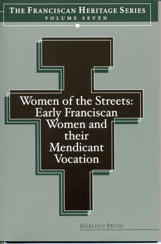 Women of the Streets: Early Franciscan Women and their Mendicant Vocation