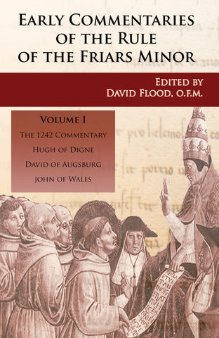 Early Commentaries on the Rule of the Friars Minor (13th-14th Centuries) Volume 1