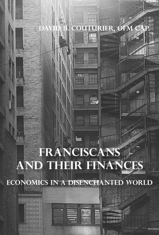 Franciscans and their Finances: Economics in a Disenchanted World