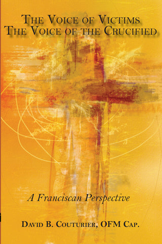 The Voice of Victims, The Voice of the Crucified:  A Franciscan Perspective