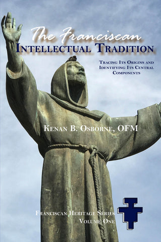 The Franciscan Intellectual Tradition: Tracing Its Origins and Identifying Its Central Components