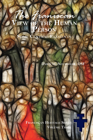 The Franciscan View of the Human Person: Some Central Elements