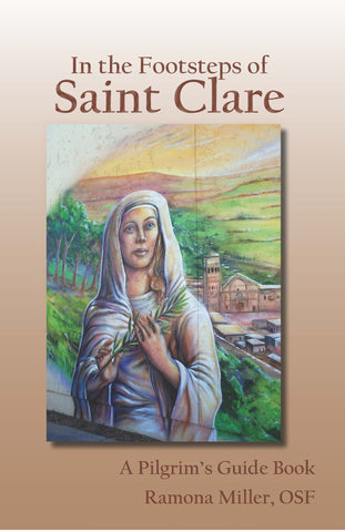 In the Footsteps of St. Clare: A Pilgrim's Guide Book - NEW EDITION 2016