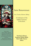 Saint Bonaventure Friar, Teacher, Minister, Bishop A Celebration of the Eighth Centenary of His Birth