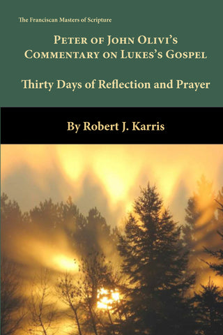 Peter Of John Olivi's Commentary on the Gospel of Luke:  Thirty Days of Refelction and Prayer