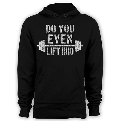 Do you even lift bro? hoodie funny men workout hoody