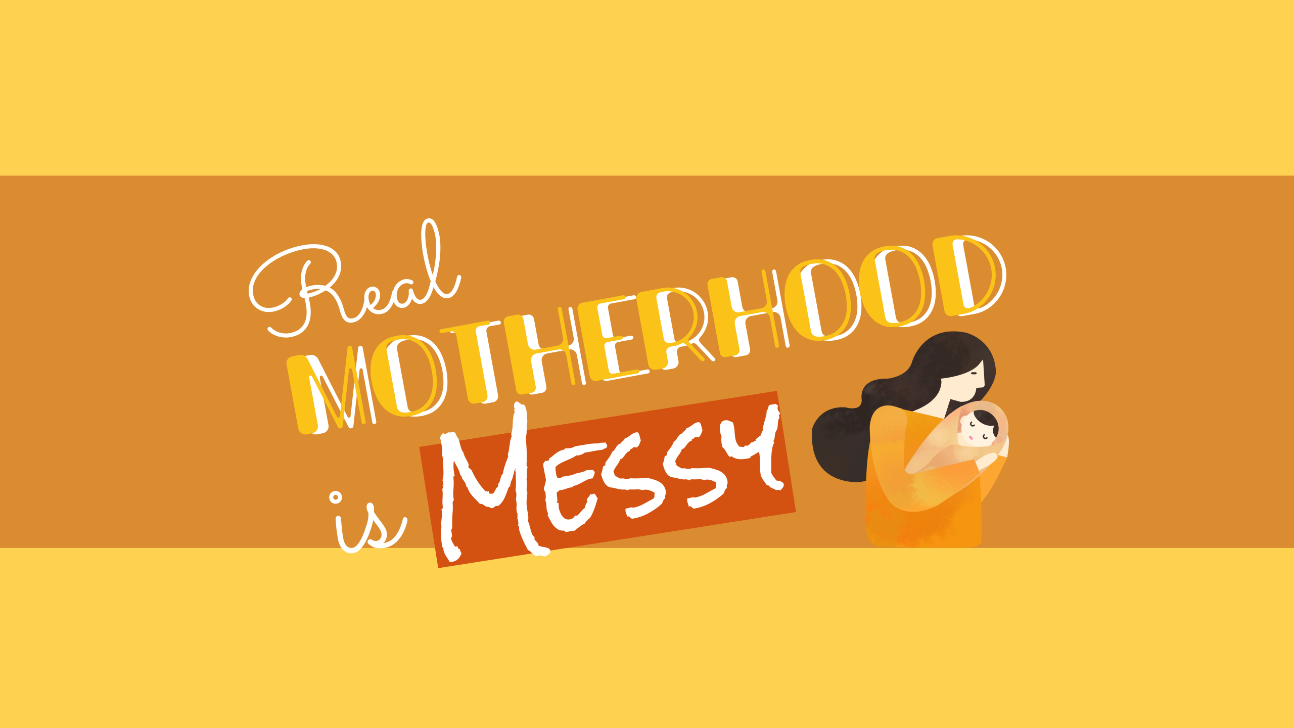 Real Motherhood is Messy