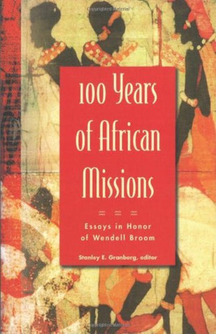 100 Years of African Missions - Essays in Honor of Wendell Broom [Paperback] by Stanley Granberg