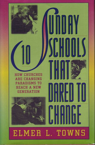 10 Sunday Schools That Dared to Change [Hardcover] by Elmer L. Towns