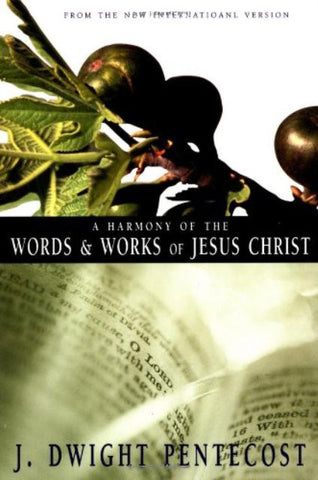 A Harmony of the Words and Works of Jesus Christ [Paperback]  J. Dwight Pentecost