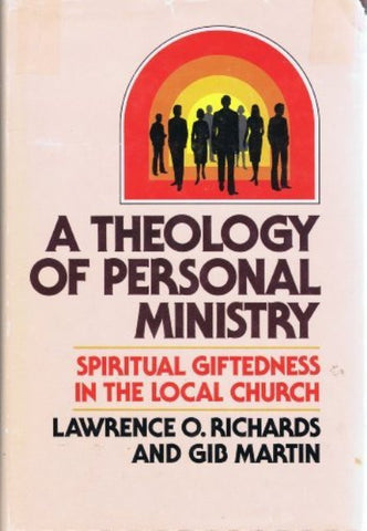 A Theology of Personal Ministry [Hardcover] Lawrence O. Richards, & Gib Martin