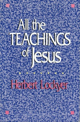 All the Teachings of Jesus [Paperback] by Herbert Lockyer