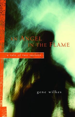 An Angel in the Flame: A Tale of Two Saviors [Paperback] by Gene Wilkes