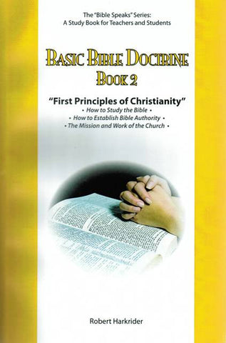 Basic Bible Doctrine - Part 2 - First Principles of Christianity [Paperback] Robert Harkrider