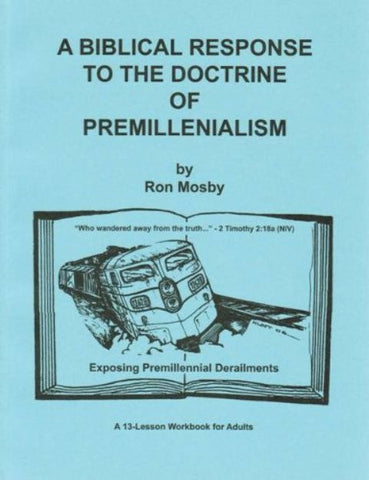 A Biblical Response to the Doctrine of Premillenialism [Paperback] – by Ron Mosby