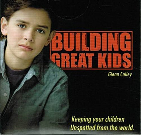 Building Great Kids - Keeping your children Unspotted from the world [DVD] Hosted by Glenn Colley
