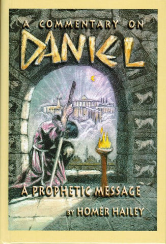 A Commentary on Daniel - A Prophetic Message [Hardcover] Homer Hailey