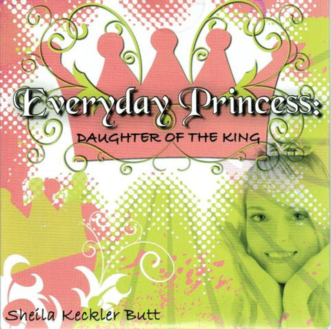 Everyday Princess - Daughter of the King [DVD] Hosted by Sheila Keckler Butt