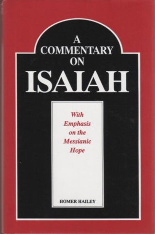 A Commentary on Isaiah: With Emphasis on the Messianic Hope [Hardcover] – by Homer Hailey