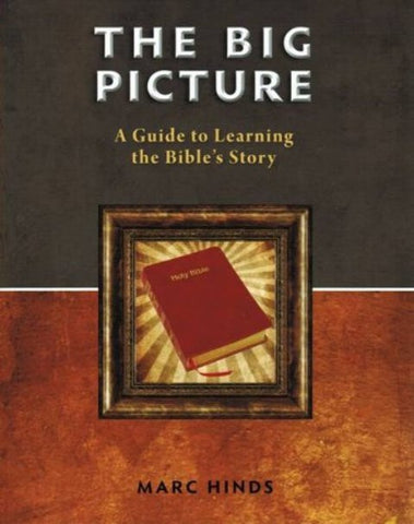 The Big Picture: A Guide to Learning the Bible's Story [Paperback] by Marc Hinds