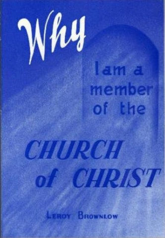 Why I Am a Member of the Church of Christ [Paperback] by Leroy Brownlow
