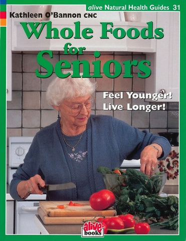 Whole Foods for Seniors / O'Bannon, Kathleen, CNC