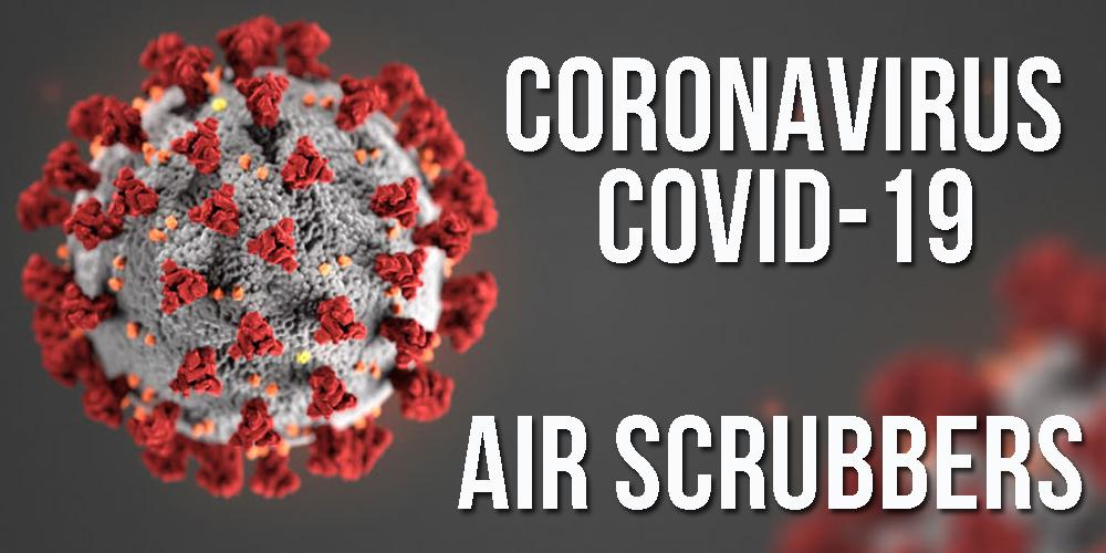 Air Scrubbers for Coronavirus COVID-19